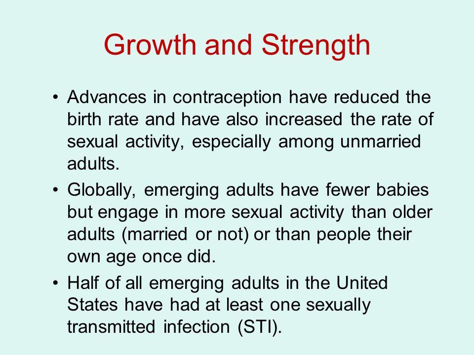 Growth and Strength Advances in contraception have reduced the birth rate and have also increased the rate of sexual activity, especially among unmarr