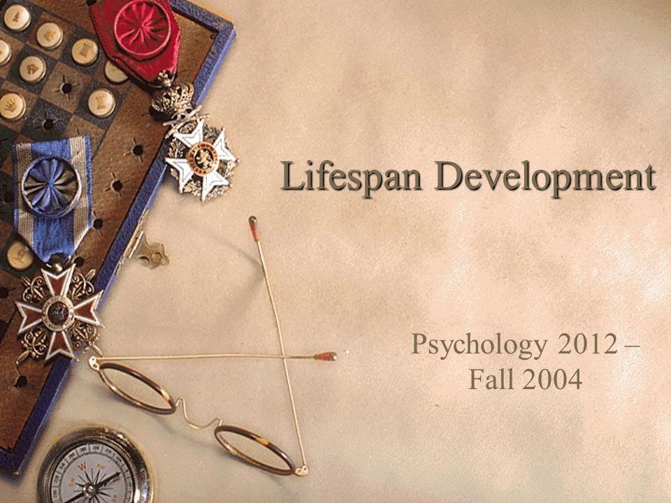 Lifespan Development Psychology 2012 – Fall 2004