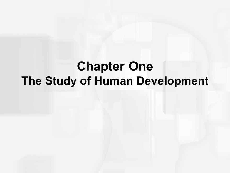 Chapter One The Study of Human Development