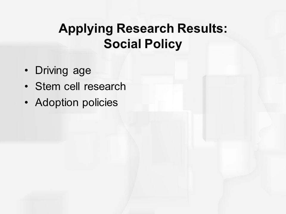 Applying Research Results: Social Policy Driving age Stem cell research Adoption policies