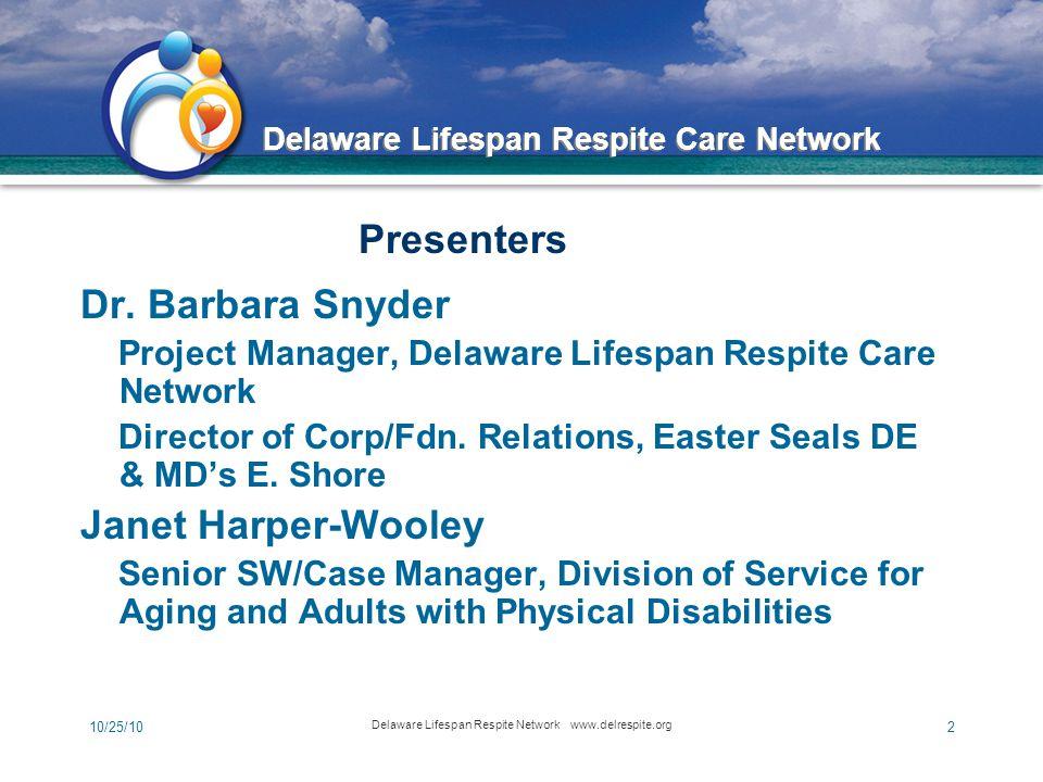 Delaware Lifespan Respite Care Network 10/25/10 Delaware Lifespan Respite Network www.delrespite.org 2 Dr.