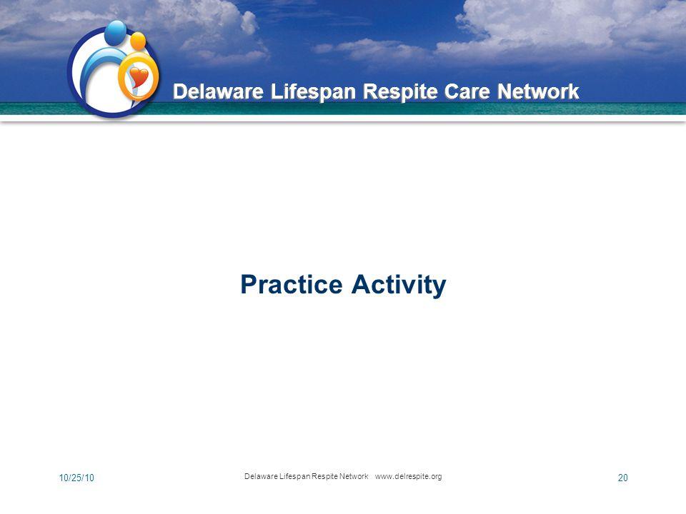 Delaware Lifespan Respite Care Network 10/25/10 Delaware Lifespan Respite Network www.delrespite.org 20 Practice Activity