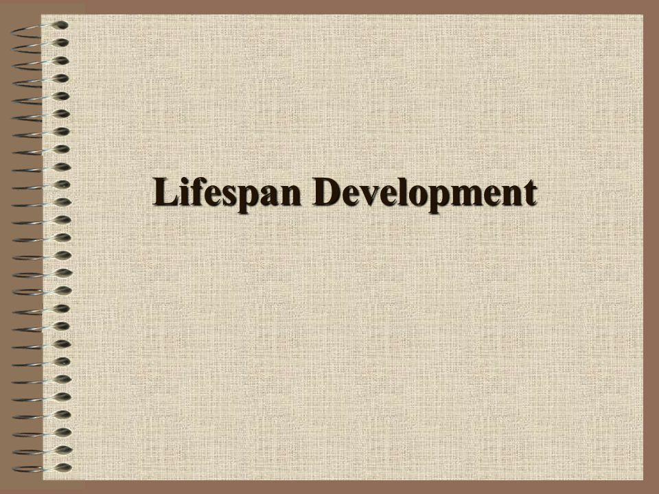 Stages in Life-Span Development Prenatal Infancy Early childhood Late childhood Adolescence Early adulthood Middle adulthood Late adulthood Conception to birth Birth to ~ 18 mo ~ 18 mo to ~ 6 yrs ~ 6 yrs to ~ 13 yrs ~ 13 yrs to ~ 20 yrs ~ 20 yrs to ~ 30 yrs ~ 30 yrs to ~ 65 yrs ~ 65 yrs and older