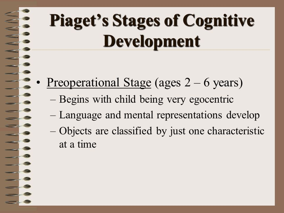 Piaget's Stages of Cognitive Development Concrete operations stage ( ages 7 – 12 years) –Develops conservation of volume, length, mass, etc.