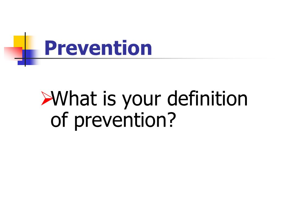 Prevention  What is your definition of prevention?