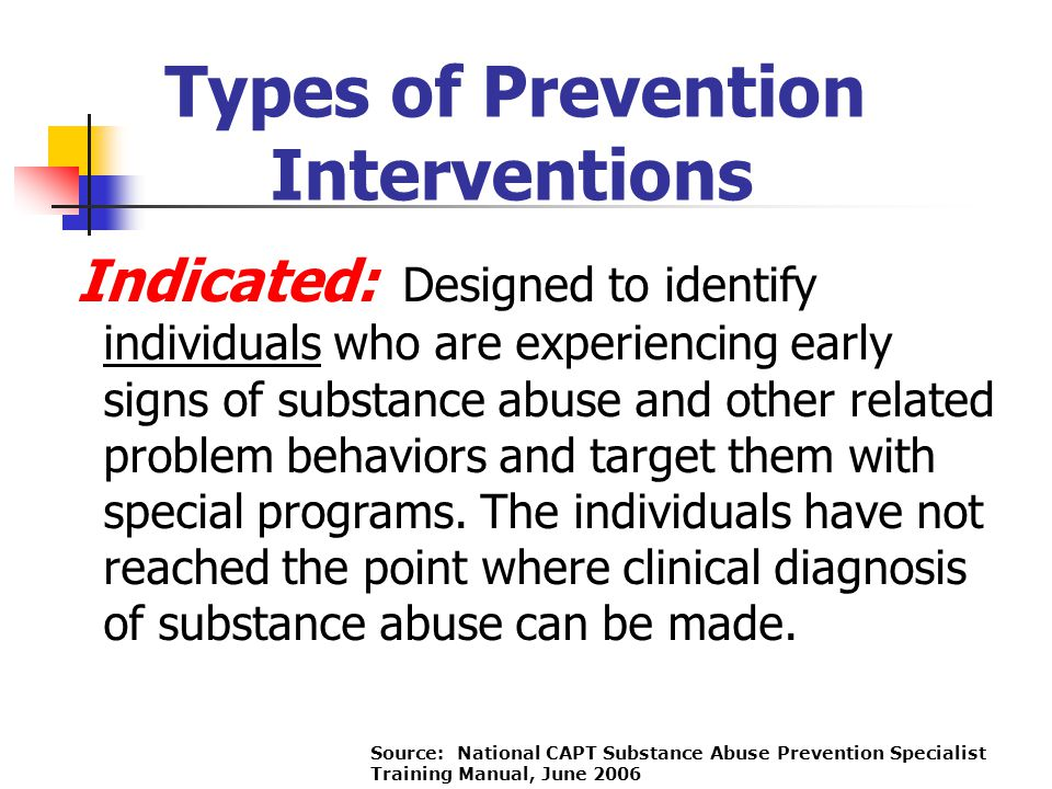 Indicated: Designed to identify individuals who are experiencing early signs of substance abuse and other related problem behaviors and target them wi