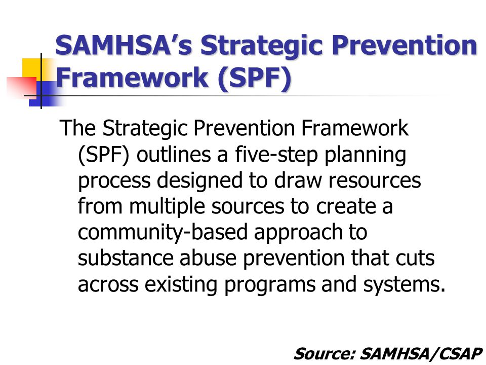 The Strategic Prevention Framework (SPF) outlines a five-step planning process designed to draw resources from multiple sources to create a community-