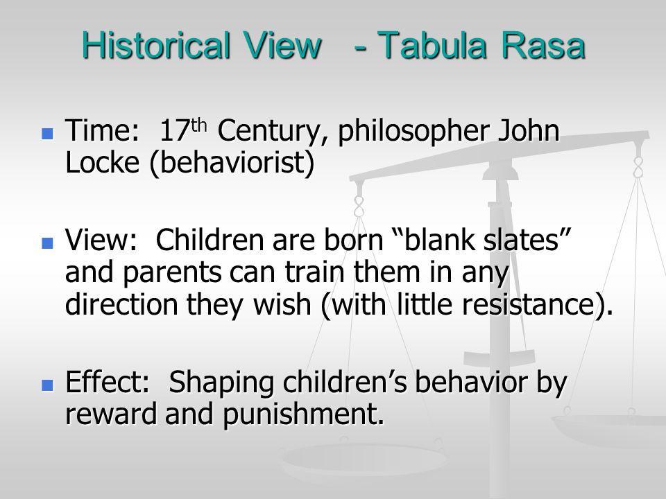 Historical View - Tabula Rasa Time: 17 th Century, philosopher John Locke (behaviorist) Time: 17 th Century, philosopher John Locke (behaviorist) View