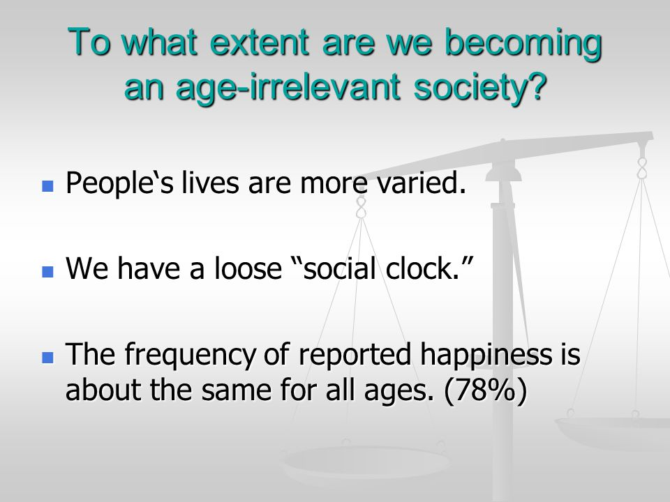 """To what extent are we becoming an age-irrelevant society? People's lives are more varied. People's lives are more varied. We have a loose """"social cloc"""