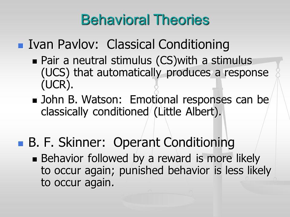 Behavioral Theories Ivan Pavlov: Classical Conditioning Ivan Pavlov: Classical Conditioning Pair a neutral stimulus (CS)with a stimulus (UCS) that aut