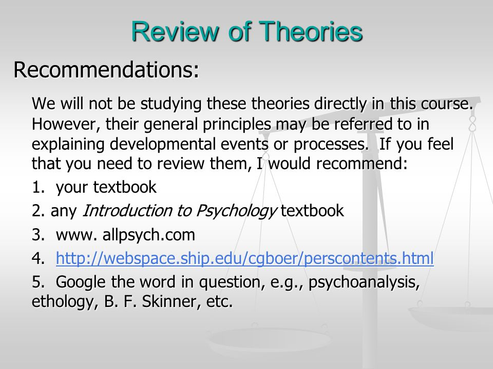 Review of Theories Recommendations: We will not be studying these theories directly in this course. However, their general principles may be referred