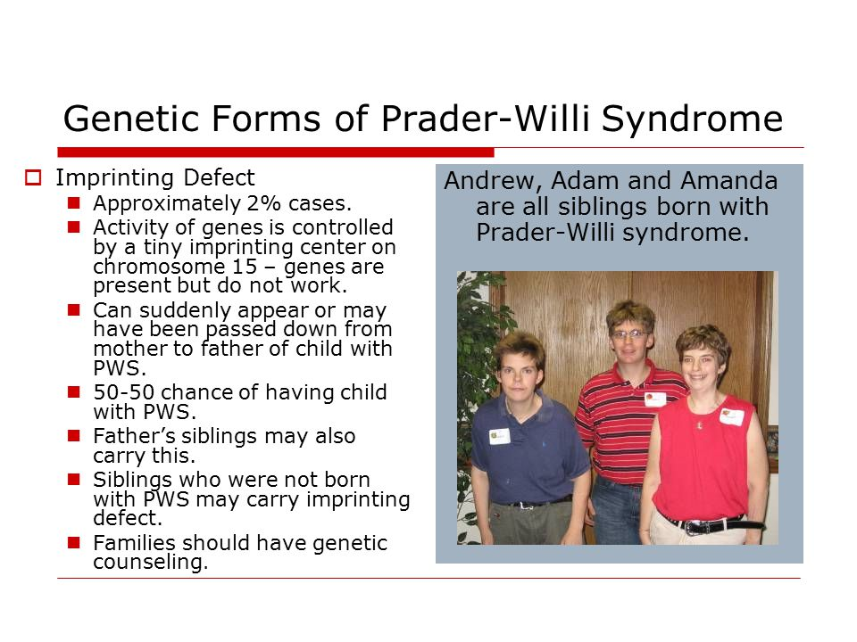 Genetic Forms of Prader-Willi Syndrome  Imprinting Defect Approximately 2% cases.