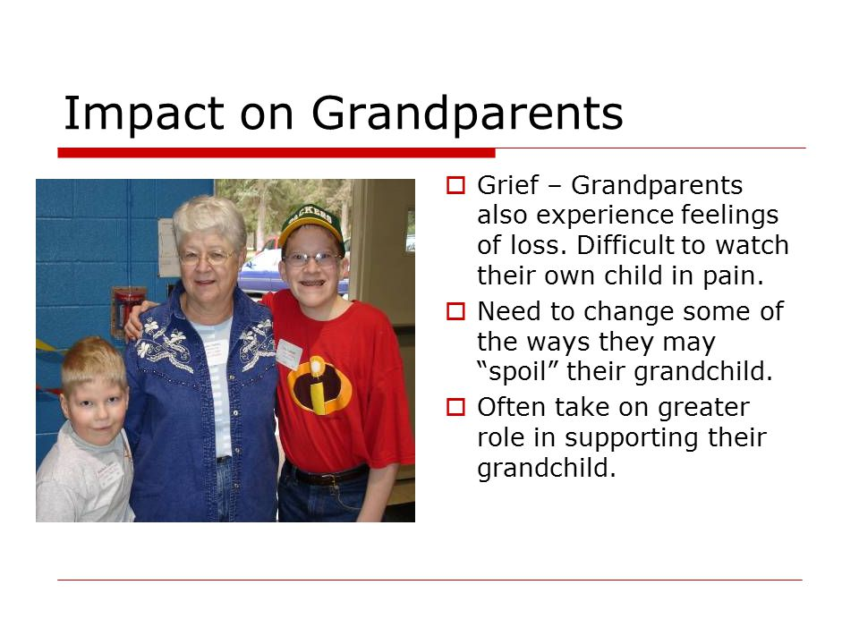  Grief – Grandparents also experience feelings of loss.