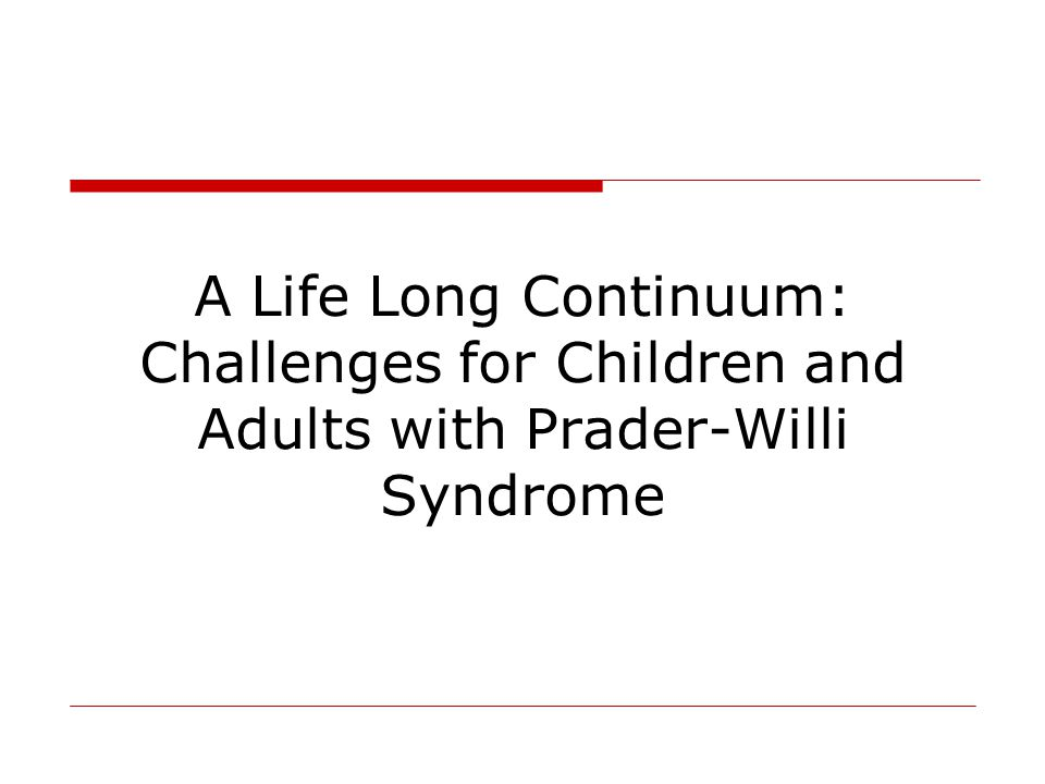 A Life Long Continuum: Challenges for Children and Adults with Prader-Willi Syndrome