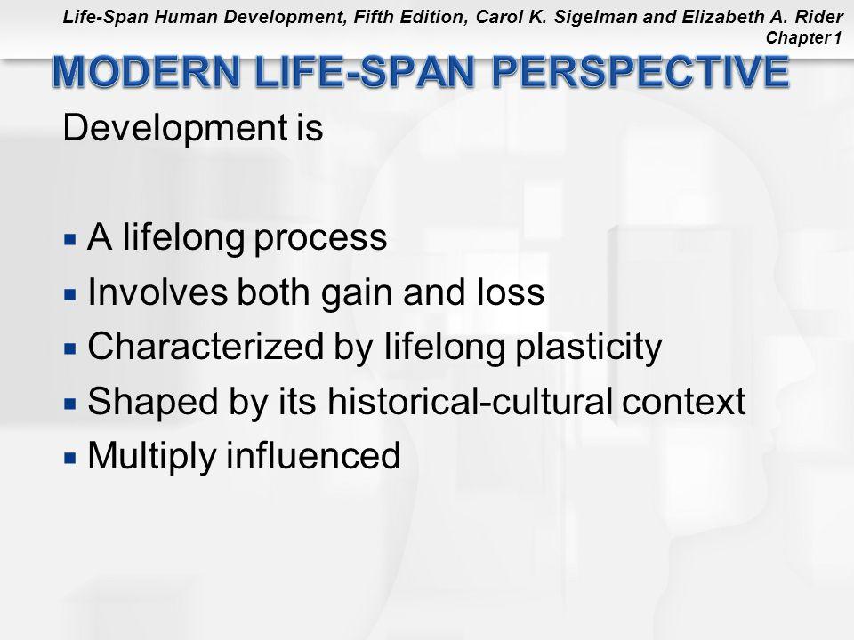 Life-Span Human Development, Fifth Edition, Carol K. Sigelman and Elizabeth A. Rider Chapter 1 Development is  A lifelong process  Involves both gai