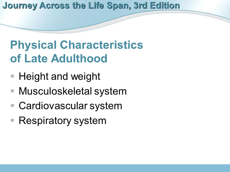 Journey Across the Life Span, 3rd Edition Physical Characteristics (continued)  Gastrointestinal system  Integumentary system  Sensory system  Genitourinary system  Endocrine system