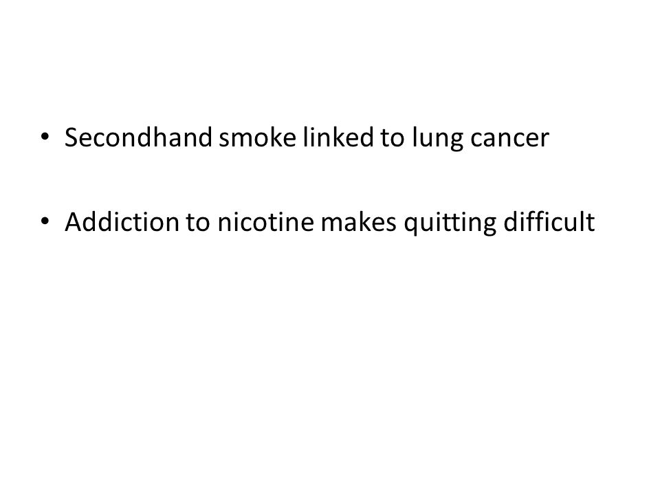 Secondhand smoke linked to lung cancer Addiction to nicotine makes quitting difficult