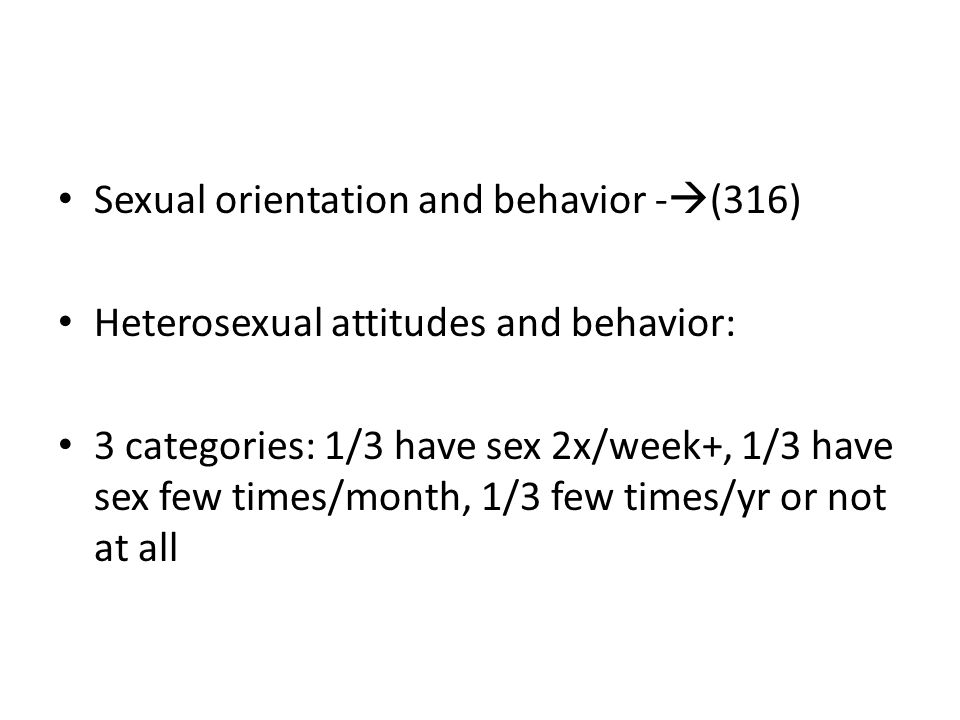 Sexual orientation and behavior -  (316) Heterosexual attitudes and behavior: 3 categories: 1/3 have sex 2x/week+, 1/3 have sex few times/month, 1/3