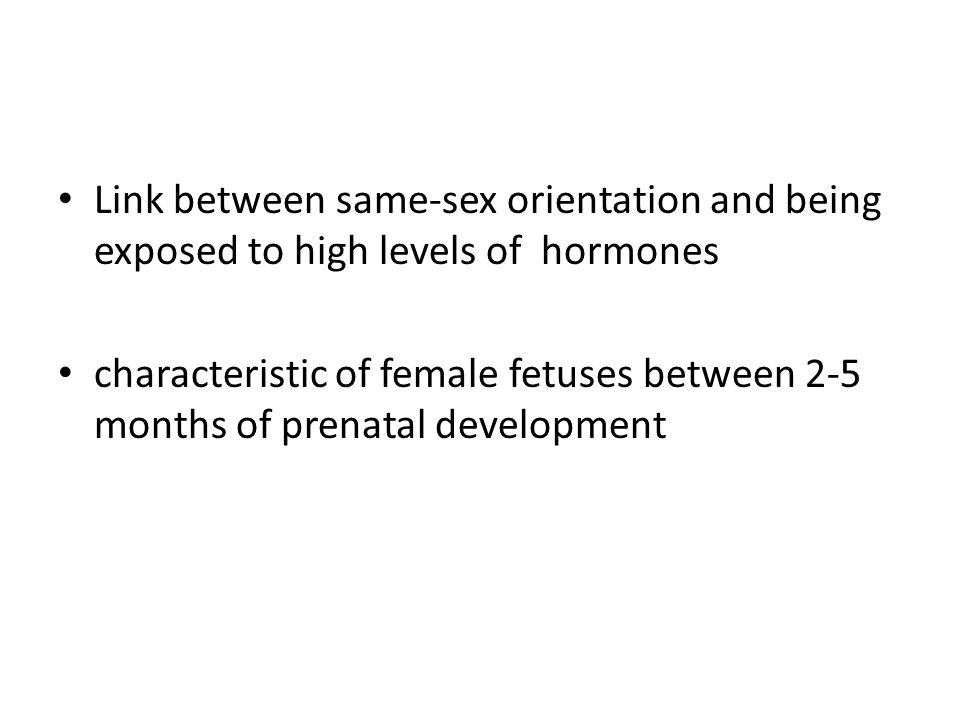 Link between same-sex orientation and being exposed to high levels of hormones characteristic of female fetuses between 2-5 months of prenatal develop