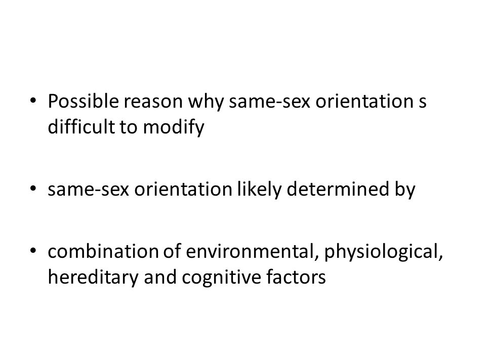 Possible reason why same-sex orientation s difficult to modify same-sex orientation likely determined by combination of environmental, physiological,