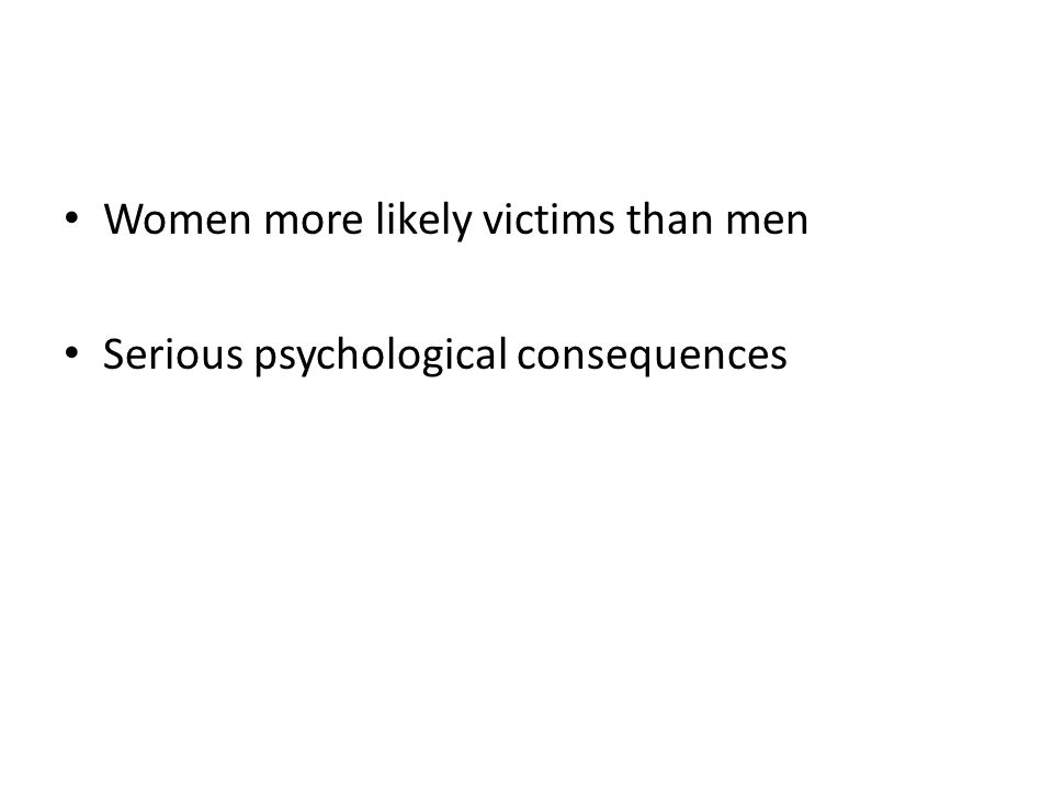 Women more likely victims than men Serious psychological consequences