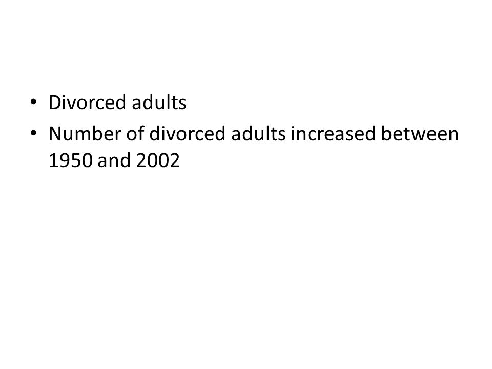 Divorced adults Number of divorced adults increased between 1950 and 2002