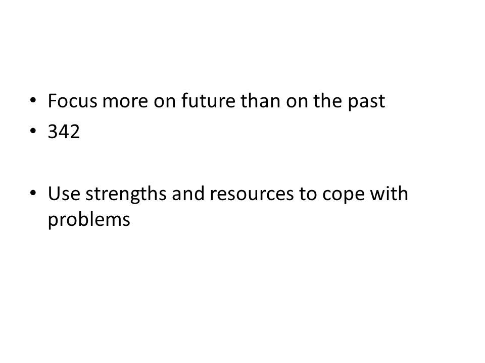 Focus more on future than on the past 342 Use strengths and resources to cope with problems
