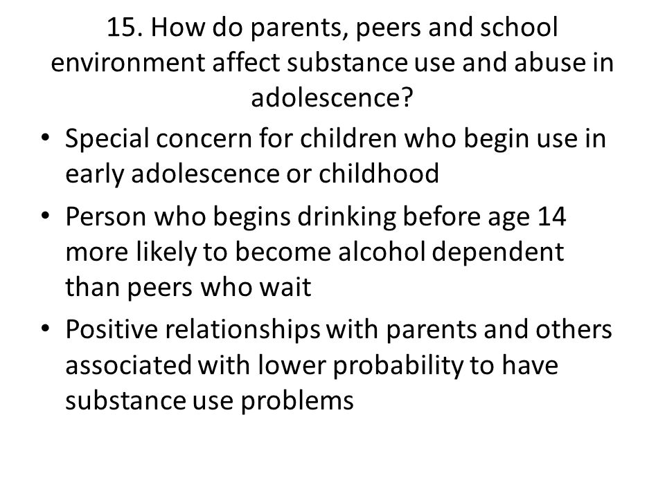 15. How do parents, peers and school environment affect substance use and abuse in adolescence? Special concern for children who begin use in early ad