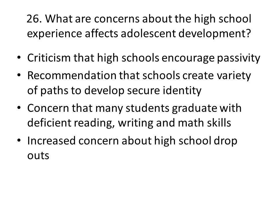 26. What are concerns about the high school experience affects adolescent development? Criticism that high schools encourage passivity Recommendation