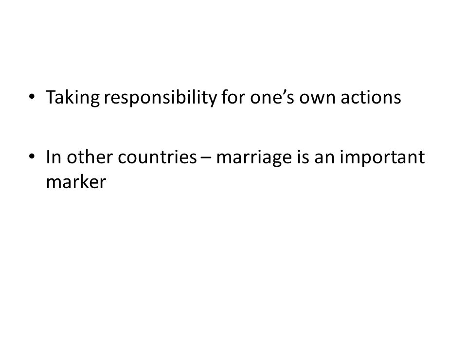 Taking responsibility for one's own actions In other countries – marriage is an important marker