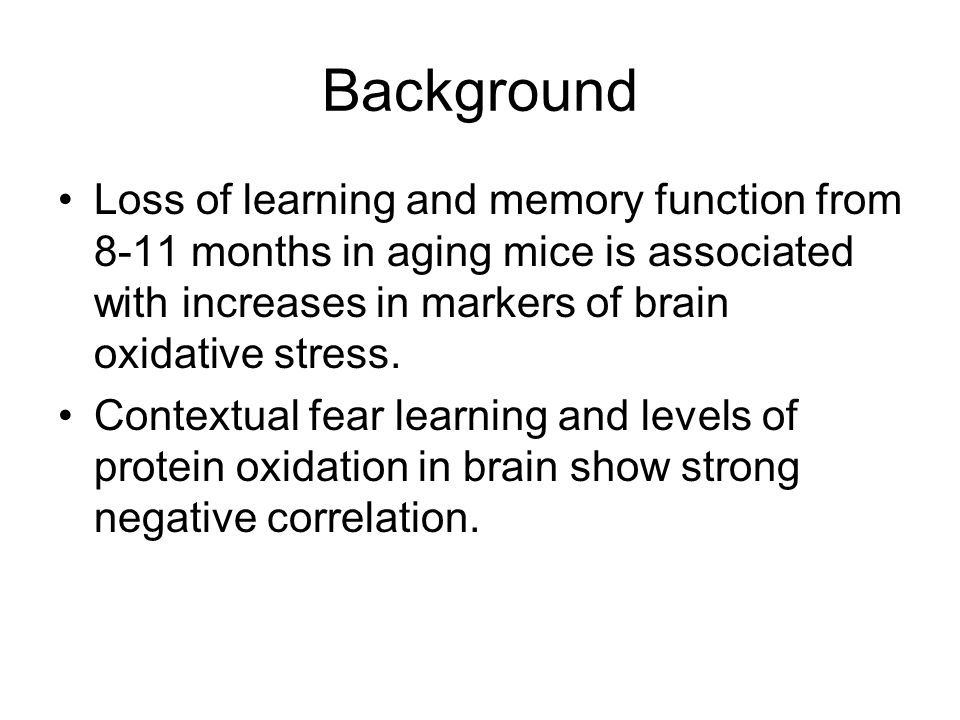 Background Loss of learning and memory function from 8-11 months in aging mice is associated with increases in markers of brain oxidative stress.
