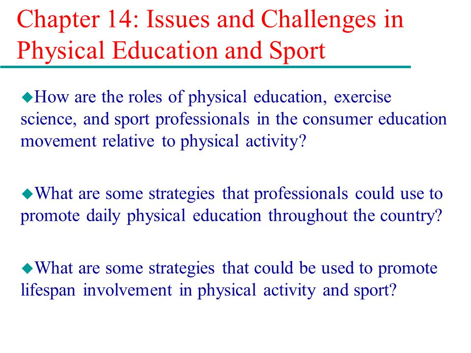 Chapter 14: Issues and Challenges in Physical Education and Sport u How are the roles of physical education, exercise science, and sport professionals