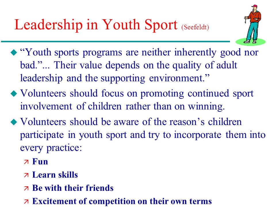 """Leadership in Youth Sport (Seefeldt) u """"Youth sports programs are neither inherently good nor bad.""""... Their value depends on the quality of adult lea"""