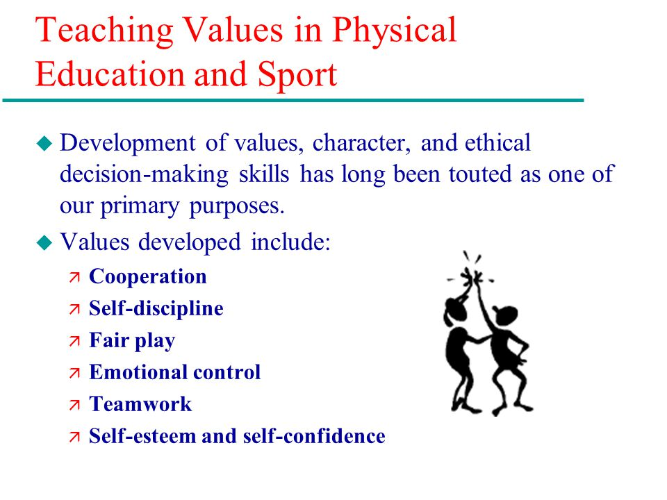 Teaching Values in Physical Education and Sport u Development of values, character, and ethical decision-making skills has long been touted as one of
