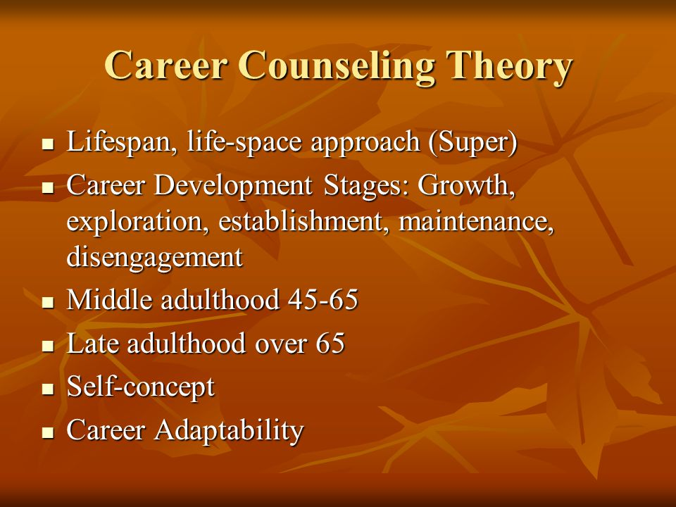 Career Counseling Theory Lifespan, life-space approach (Super) Lifespan, life-space approach (Super) Career Development Stages: Growth, exploration, e
