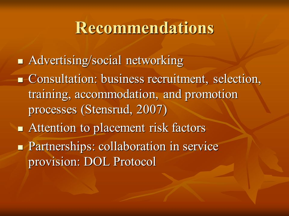 Recommendations Advertising/social networking Advertising/social networking Consultation: business recruitment, selection, training, accommodation, an