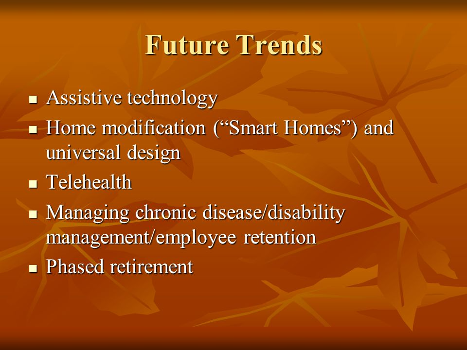 "Future Trends Assistive technology Assistive technology Home modification (""Smart Homes"") and universal design Home modification (""Smart Homes"") and u"