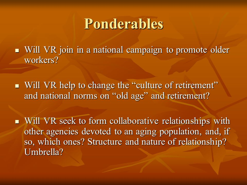 Ponderables Will VR join in a national campaign to promote older workers? Will VR join in a national campaign to promote older workers? Will VR help t