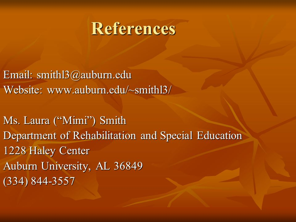 "References Email: smithl3@auburn.edu Website: www.auburn.edu/~smithl3/ Ms. Laura (""Mimi"") Smith Department of Rehabilitation and Special Education 122"