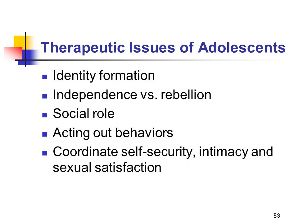 53 Therapeutic Issues of Adolescents Identity formation Independence vs.