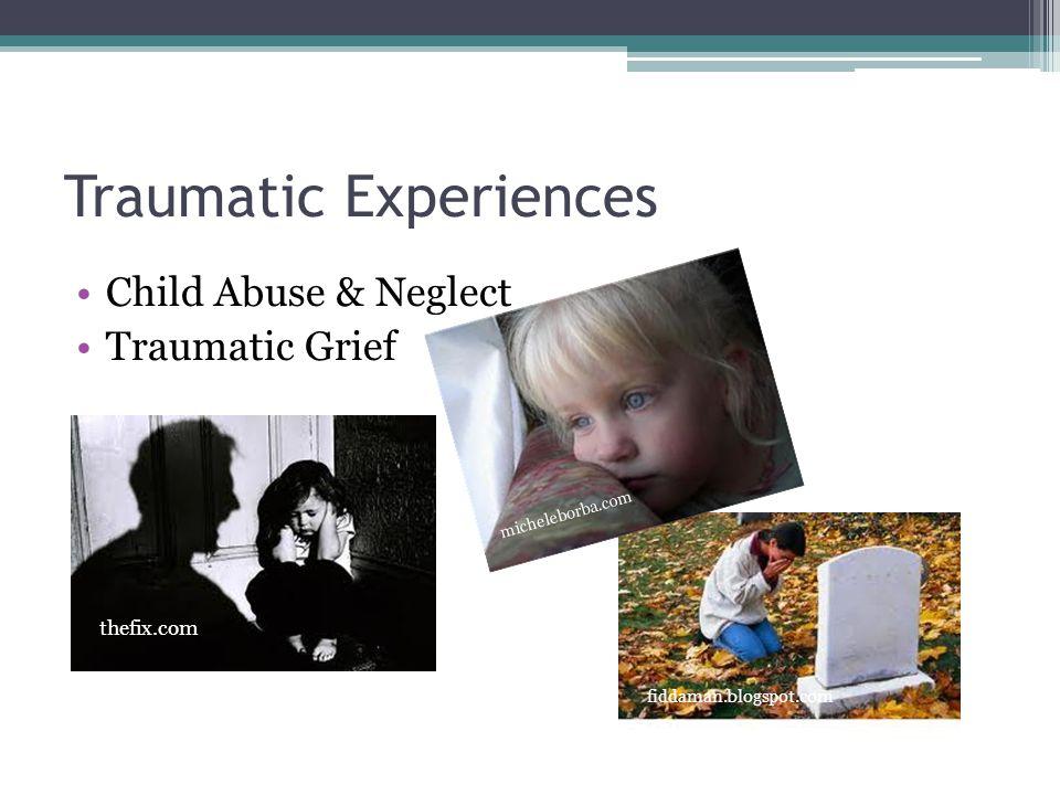 Traumatic Experiences Child Abuse & Neglect Traumatic Grief fiddaman.blogspot.com thefix.com micheleborba.com