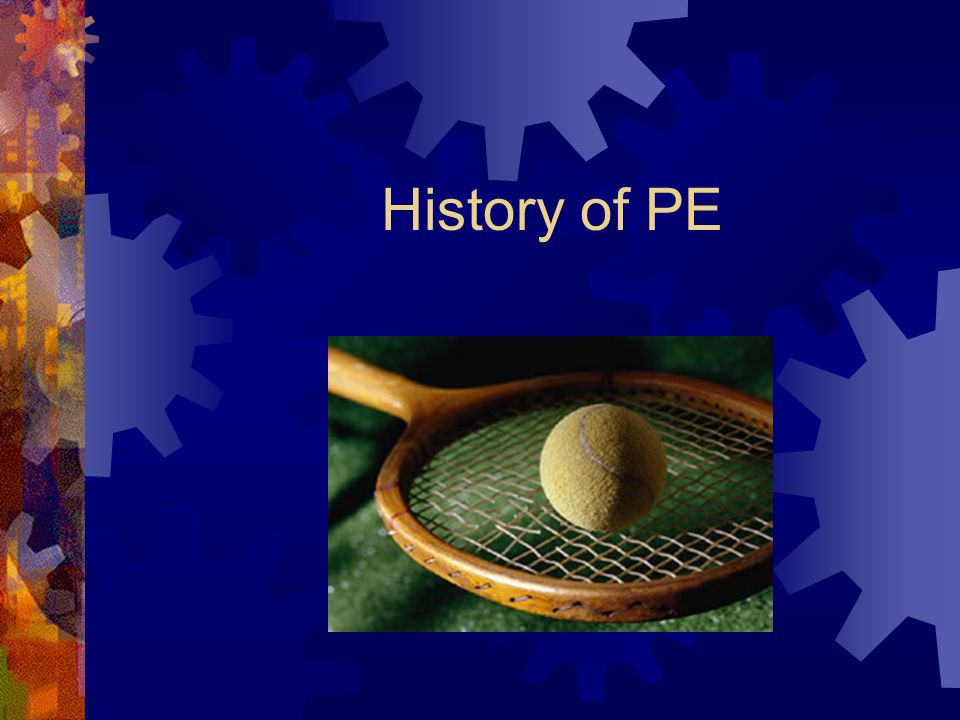 History of PE. Point of Emphasis  This is the only course that ...