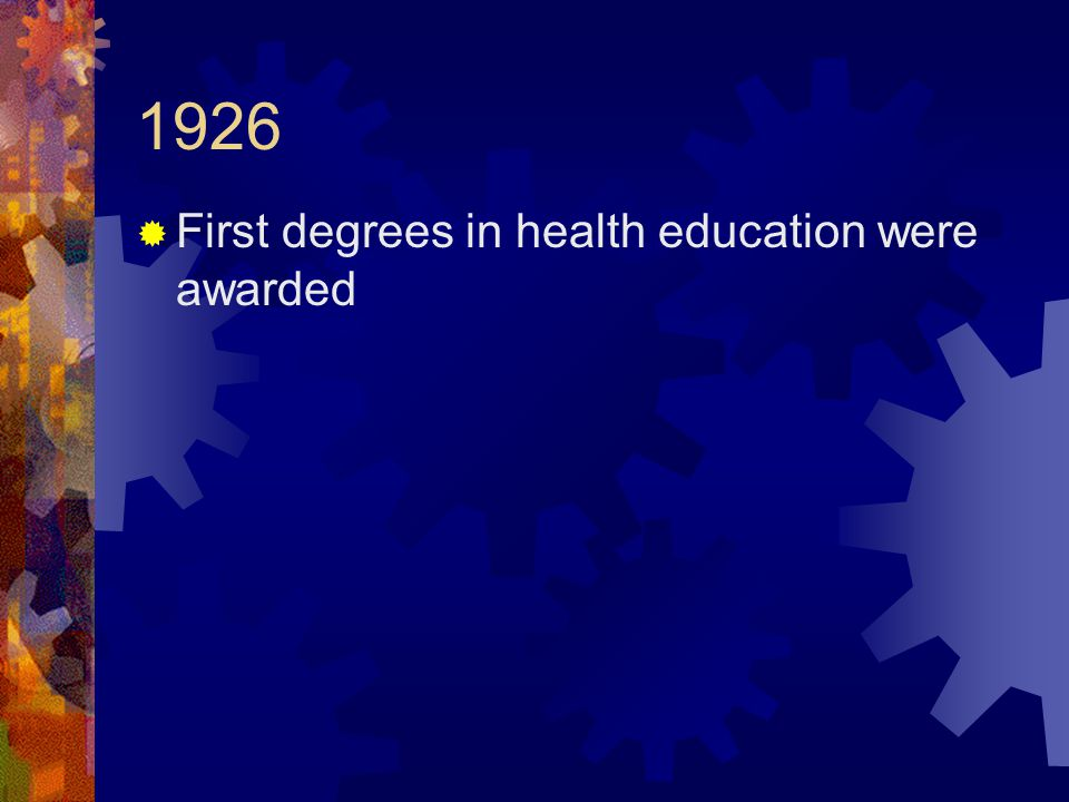 1926  First degrees in health education were awarded