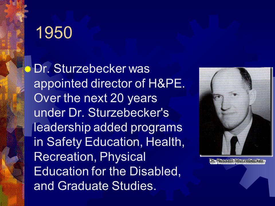 1950  Dr. Sturzebecker was appointed director of H&PE.