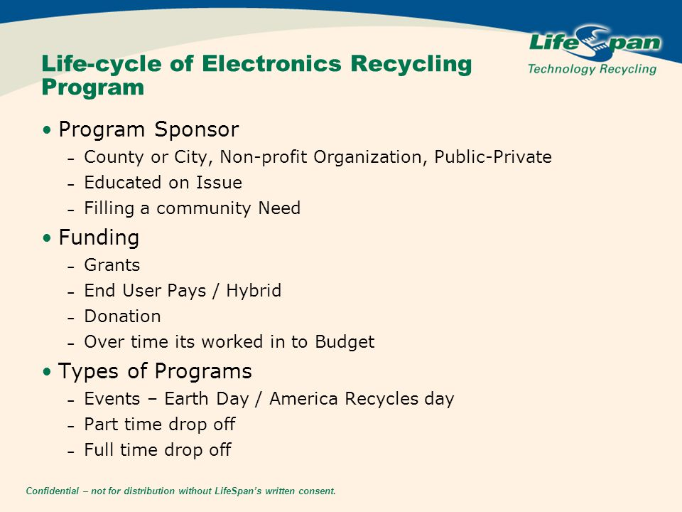 Confidential – not for distribution without LifeSpan's written consent. Life-cycle of Electronics Recycling Program Program Sponsor – County or City,