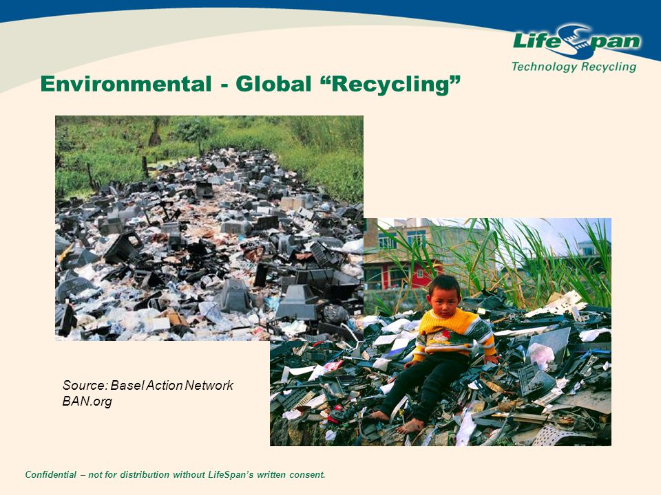 "Confidential – not for distribution without LifeSpan's written consent. Environmental - Global ""Recycling"" Source: Basel Action Network BAN.org"
