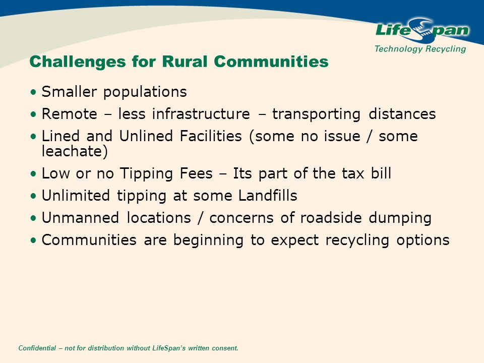 Confidential – not for distribution without LifeSpan's written consent. Challenges for Rural Communities Smaller populations Remote – less infrastruct