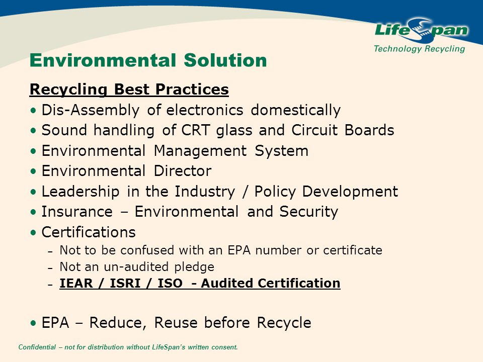 Confidential – not for distribution without LifeSpan's written consent. Environmental Solution Recycling Best Practices Dis-Assembly of electronics do