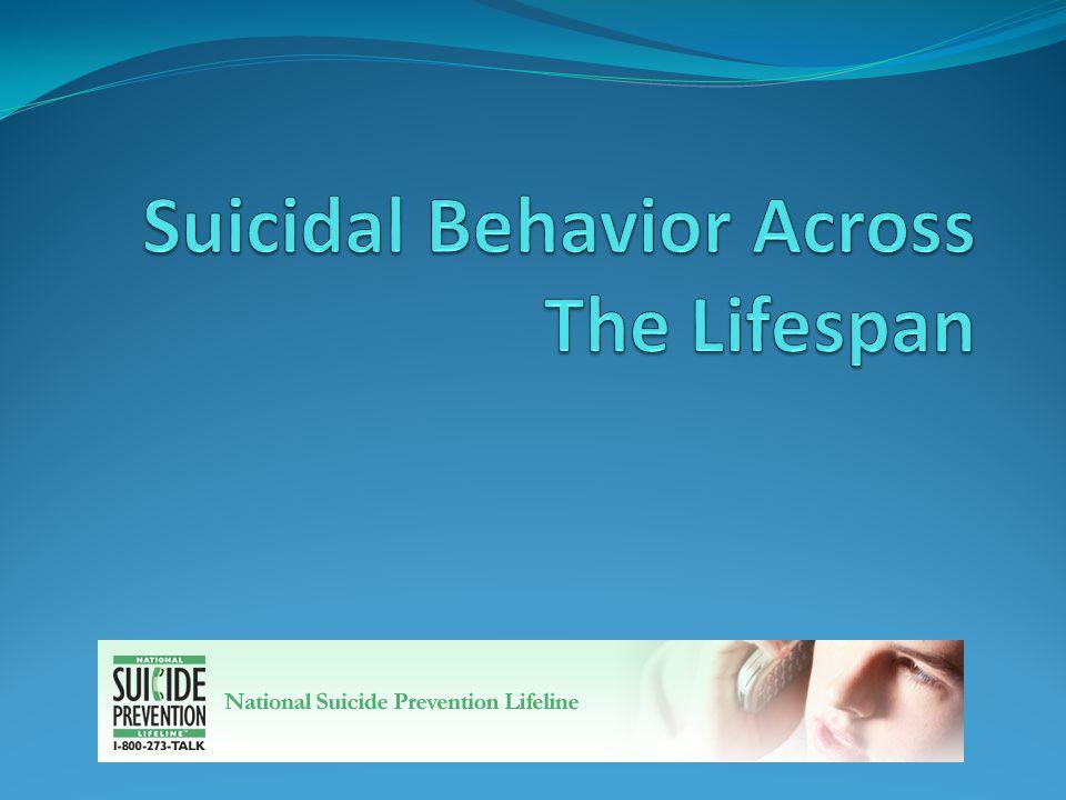 Outline Suicidal behavior among children Suicidal behavior among adolescents and young adults Suicidal behavior in middle adulthood Suicidal behavior in late adulthood
