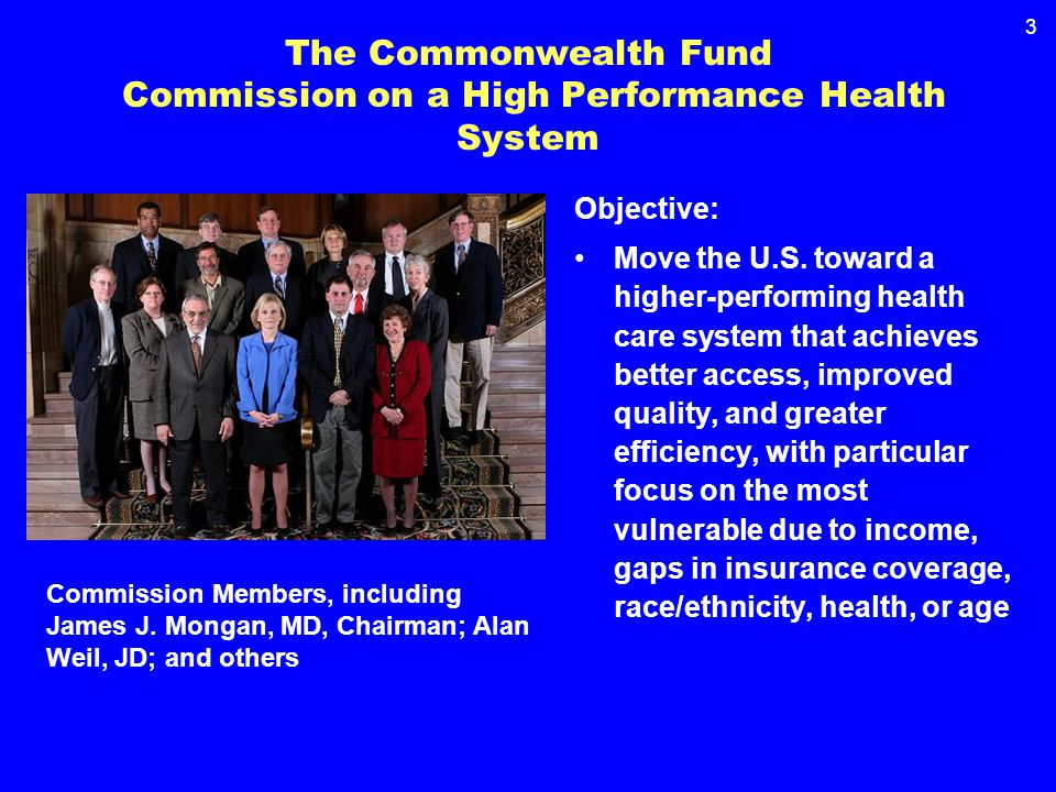 3 The Commonwealth Fund Commission on a High Performance Health System Objective: Move the U.S.
